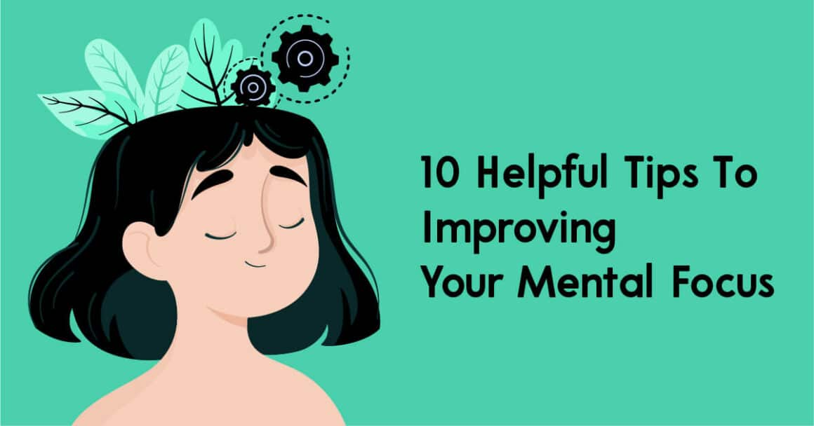 10 Helpful Tips To Improving Your Mental Focus